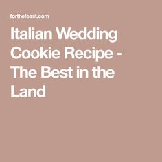 Italian Wedding Cookie Recipe - The Best in the Land