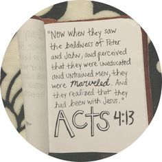 miracles... Now when they saw the boldness of Peter and John, and perceived that they were uneducated and untrained men, they were marveled. And they realized that they had been with Jesus. Acts 4:13