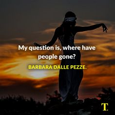 """""""So my question is, where have people gone?""""- Barbara Dalle Pezze 