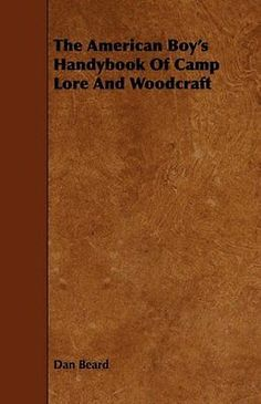 The american #boy's #handybook of camp lore and #woodcraft,  View more on the LINK: http://www.zeppy.io/product/gb/2/381486111341/