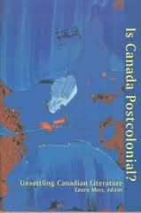 Is Canada Postcolonial?: Unsettling Canadian Literature edited by Laura Moss - C 322 MOS
