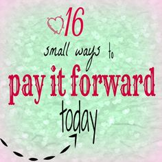 16 Small Ways To Pay It Forward Today