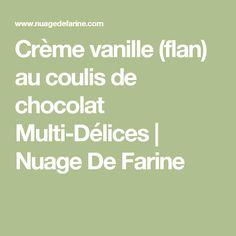 Crème vanille (flan) au coulis de chocolat Multi-Délices | Nuage De Farine