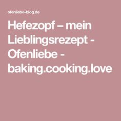 Hefezopf – mein Lieblingsrezept - Ofenliebe - baking.cooking.love