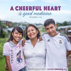 """""""A cheerful heart is good medicine."""" Proverbs 17:22. #Worldhealthday #OperationBlessing #scripture #family #LatinAmerica"""