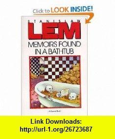 Memoirs Found in a Bathtub (9780156585859) Stanislaw Lem, Christine Rose, Adele Kandel , ISBN-10: 0156585855  , ISBN-13: 978-0156585859 ,  , tutorials , pdf , ebook , torrent , downloads , rapidshare , filesonic , hotfile , megaupload , fileserve