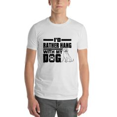I'd rather hang with my dog t-shirt white