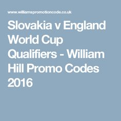 Slovakia v England World Cup Qualifiers - William Hill Promo Codes 2016
