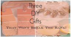Three DIY Gifts That Won't Break The Bank