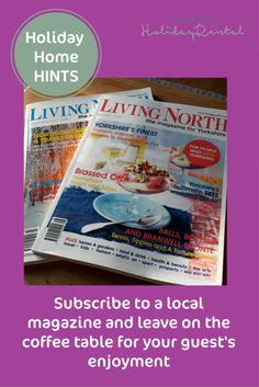 *Holiday Home Hints* Take out a magazine subscription. Make it local and choose one relevant to your target market. Outdated editions - forget it!  Having a subscription ensures your guests always have the latest copy. Karen