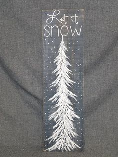Let it Snow, Hand painted Christmas decorations, Farmhouse decor, winter whites, Christmas Winter Pallet Art, Pine tree, Christmas decor Original Acrylic painting on a single plank of reclaimed pallet board. This unique piece is 30 tall by 8.5 wide. It is a fun, personal touch