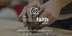 Images not only teach ... they create spiritual transformation. Vibrant Faith's Visual Faith Project.