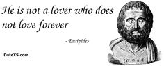 He is not a lover who does not love forever #Euripides #lovequotes #freedating #quotes #datexs