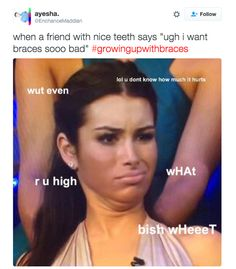 When that ONE friend said this to you: | 21 Tweets That People Who Grew Up Wearing Braces Will Find Painfully True