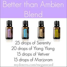 Liquid Ambien: doTERRA Essential Oil Blend I believe it because the serenity blend by itself makes me sleep like a baby.