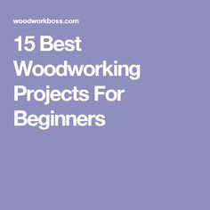 15 Best Woodworking Projects For Beginners