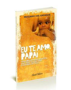 diário dos escritores: SINOPSE do livro: Eu te amo, papai. Por Eduardo Pe...