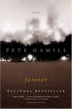 "'Forever' by Pete Hamill      ""I've just started Pete Hamill's book, called ""Forever."" I'm only about 50 pages into it, but I'm really enjoying it.""--Anderson"