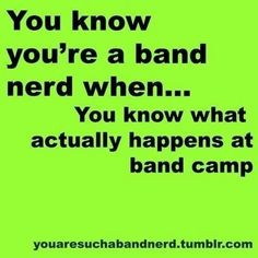 Band camp, a scary place.