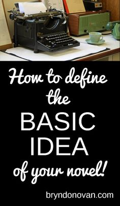 How to Define Your Basic Idea For Your Novel – Bryn Donovan Writer Tips, Book Writing Tips, Script Writing, Pre Writing, Fiction Writing, Writing Resources, Writing Help, Writing Skills, Writing Prompts