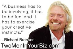 """A business has to be involving, it has to be fun, and it has to..."" - Richard Branson http://ow.ly/POI6V"
