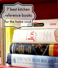 7 favorite kitchen reference books for the home cook. These are the ones I turn to time and again.