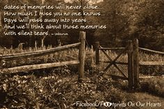 Gates of memories will never close. Days will pass away into years. And we'll think about those memories with silent tears. Death Quotes For Loved Ones, First Love Quotes, Loss Grief Quotes, Missing You So Much, Infant Loss, I Miss Him, Passed Away, In Loving Memory, Mothers Love