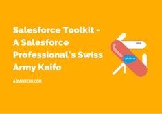 Salesforce Toolkit - A Salesforce Professional's Swiss Army Knife