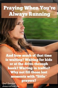 "Praying When You're Always Running - And how much of that time is waiting? Waiting for kids or at the drive-through bank? Waiting in traffic?Why not fill those lost moments with ""little"" prayers?"
