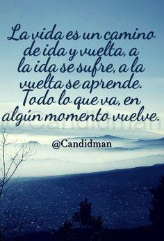 """""""La vida es un camino de ida y vuelta, a la ida se sufre, a la vuelta se aprende. Todo lo que va, en algún momento vuelve"""". - @Candidman #Candidman #Frases #Reflexion #Vida #Camino #Aprendizaje #frasesdelavida"""