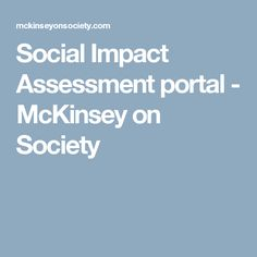 Social Impact Assessment portal - McKinsey on Society