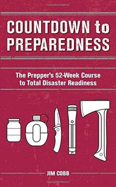 Countdown to Preparedness: The Prepper's 52 Week Course to Total Disaster Readiness by Jim Cobb, http://www.amazon.com/dp/1612433049/ref=cm_sw_r_pi_dp_G.kkub1A3SBBA/184-5109694-7621252