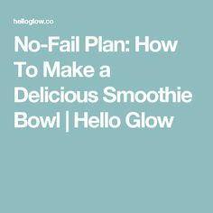 No-Fail Plan: How To Make a Delicious Smoothie Bowl | Hello Glow