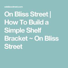 On Bliss Street | How To Build a Simple Shelf Bracket ~ On Bliss Street