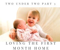 Two Under Two Part 3: Loving The First Month Home
