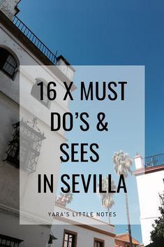 16 x must do's & sees in Sevilla - Yara's Little Notes
