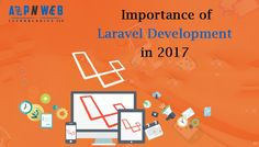 7 Important Reasons That Proves Increasing Importance of Laravel Development in 2017