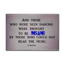 Always dance to your music, even if only in your mind...