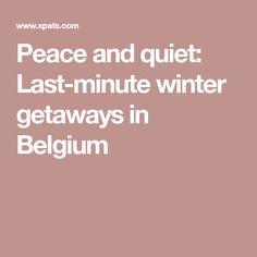 Peace and quiet: Last-minute winter getaways in Belgium