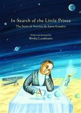 In Search of the Little Prince by Bimba Landmann   The fascinating story behind one of the world's most beloved children's books.