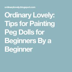Ordinary Lovely: Tips for Painting Peg Dolls for Beginners By a Beginner Wood Peg Dolls, Clothespin Dolls, Wooden People, Catholic Crafts, Seasonal Decor, Teaching Kids, Home Crafts, Christmas Holidays, Crafty