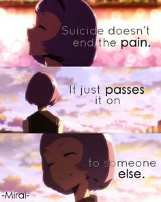 I've thought about this.. but really didn't take it into consideration.. Now I realize how much.. it'd hurt you... if I died.