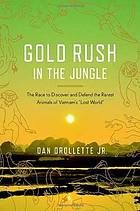 Gold rush in the jungle : the race to discover and defend the rarest animals of Vietnam's