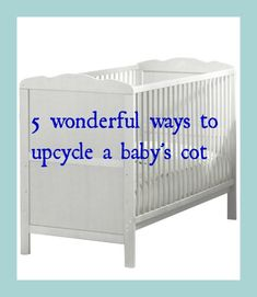 How to upcycle a babys cot and make some meaningful, heartfelt, beautiful decor for your home