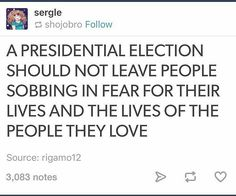 I did cry the night the election took place, and this was hours before they were over. So much fear and grief. I live in a Blue State, so the majority of the population where I live didn't want Trump to win. The next day, I felt grief within my heart and in the air. It was a sad, sad day.