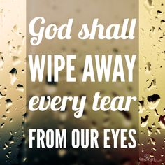 One sweet day, God will wipe away our tears and wipe away our pain. Wipe Away, Christian Inspiration, Daily Inspiration, God Is Good, Encouragement Quotes, Amazing Quotes, Word Of God, Christian Quotes, Savior