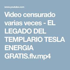 Video censurado varias veces - EL LEGADO DEL TEMPLARIO TESLA ENERGIA GRATIS.flv.mp4