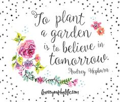 """""""To plant a garden is to believe in tomorrow"""" - Audrey Hepburn Quotes To Live By, Me Quotes, Funny Quotes, Qoutes, Fresh Quotes, Famous Quotes, Pretty Words, Beautiful Words, Beautiful Flowers"""