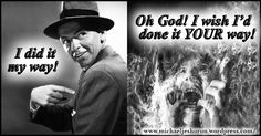 Frank Sinatra: I Did it My Way (Man's way vs. God's way--which will you choose?)