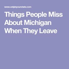 Things People Miss About Michigan When They Leave